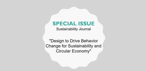 "Special Issue ""Design to Drive Behavior Change for Sustainability and Circular Economy"""