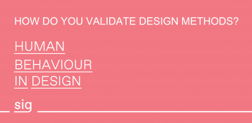 Workshop of the SIG HBiD: How do you validate design methods?