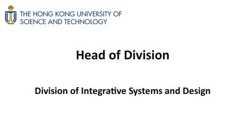 Head of the Division of Integrative Systems and Design - The Hong Kong University of Science and Technology